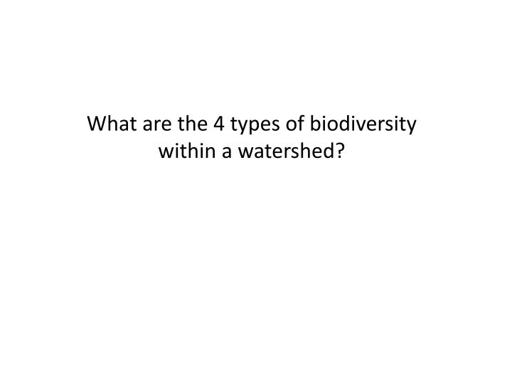 What are the 4 types of biodiversity within a watershed?