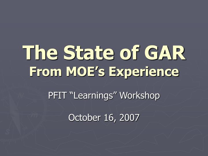 The state of gar from moe s experience
