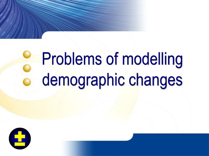 Problems of modelling demographic changes