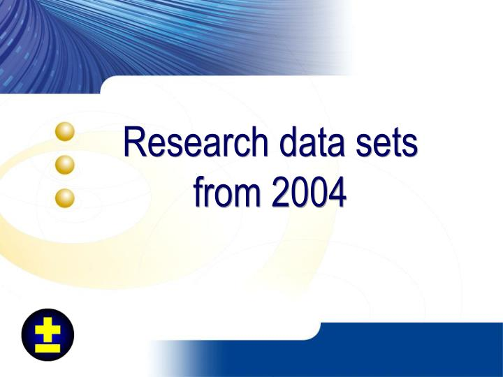 Research data sets from 2004