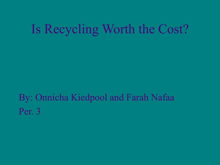 is recycling worth the cost