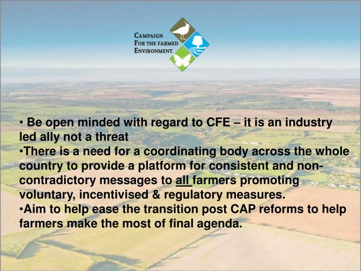 Be open minded with regard to CFE – it is an industry        led ally not a threat