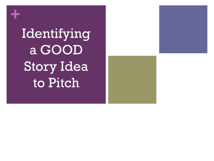 Identifying a GOOD Story Idea to Pitch