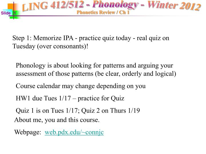 Step 1: Memorize IPA - practice quiz today - real quiz on Tuesday (over consonants)!