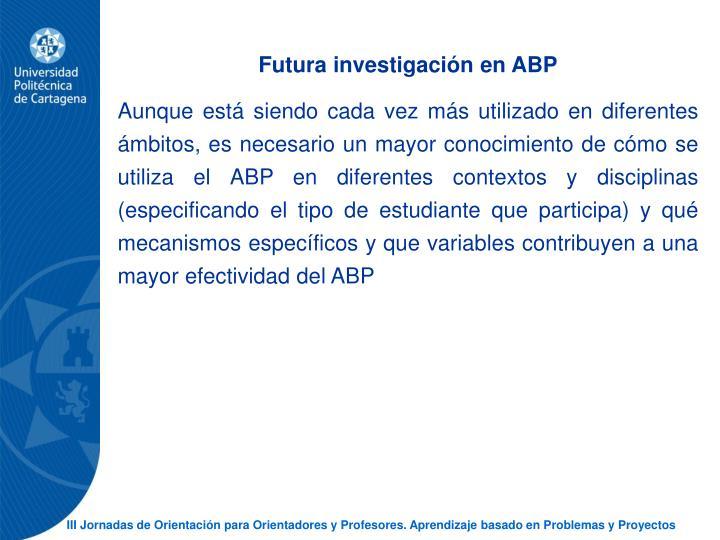 Futura investigacin en ABP