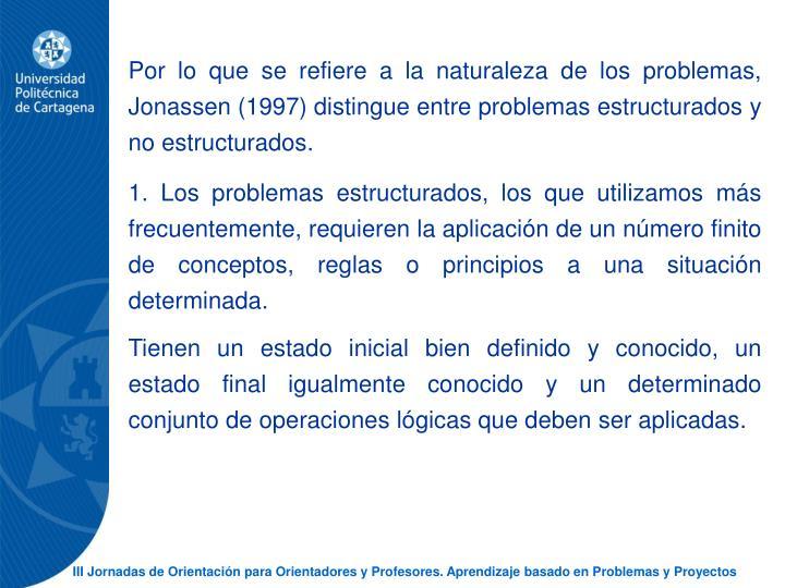 Por lo que se refiere a la naturaleza de los problemas, Jonassen (1997) distingue entre problemas estructurados y no estructurados.
