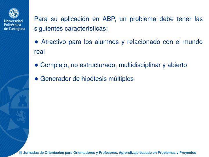 Para su aplicacin en ABP, un problema debe tener las siguientes caractersticas: