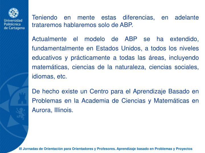 Teniendo en mente estas diferencias, en adelante trataremos hablaremos solo de ABP.