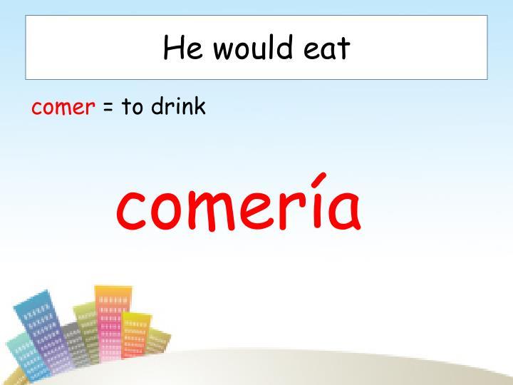 He would eat