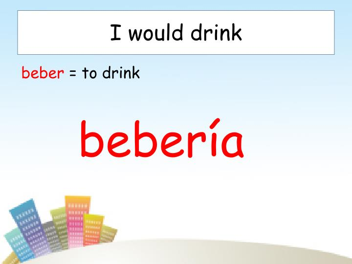 I would drink