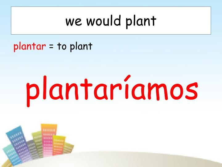 we would plant