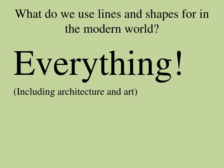 What do we use lines and shapes for in the modern world