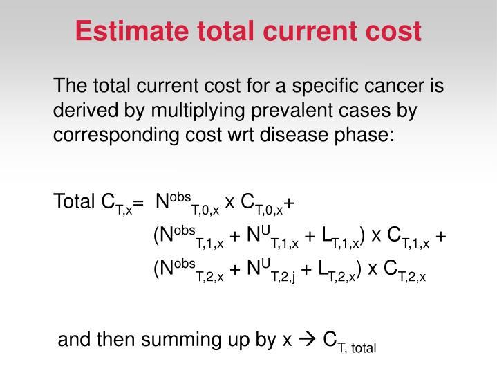 Estimate total current cost
