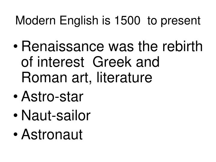 Modern English is 1500  to present