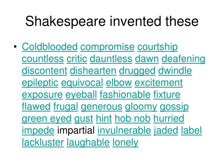 Shakespeare invented these