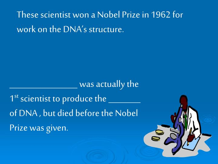 These scientist won a Nobel Prize in 1962 for work on the DNA's structure.