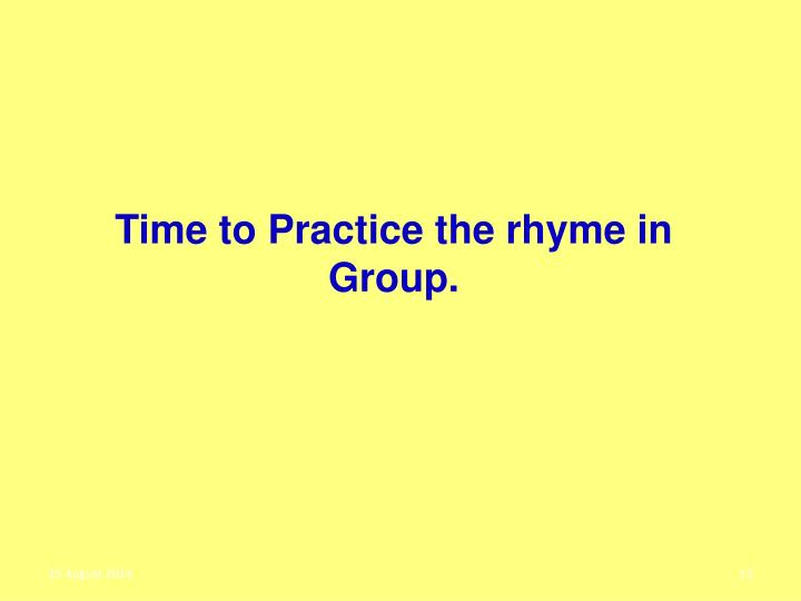 Time to Practice the rhyme in Group.