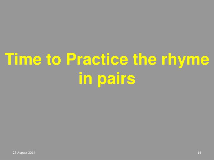 Time to Practice the rhyme in pairs