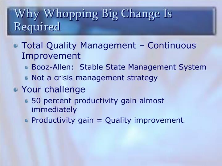 Why Whopping Big Change Is Required