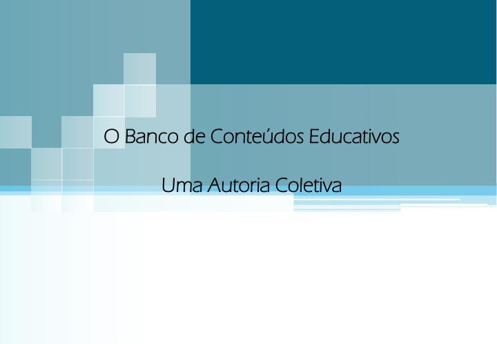 O Banco de Conteúdos Educativos