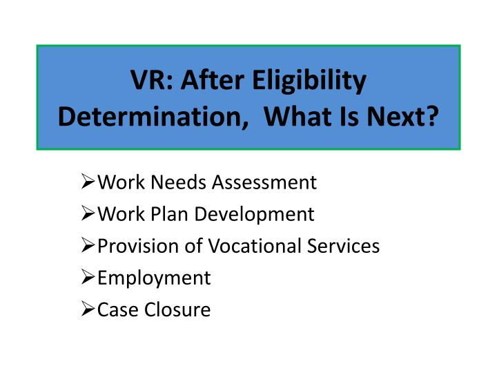 VR: After Eligibility Determination,  What Is Next?