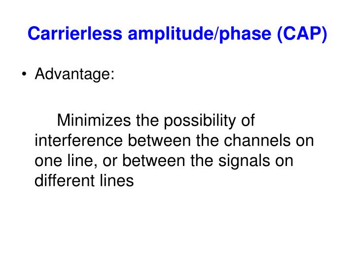 Carrierless amplitude/phase (CAP)