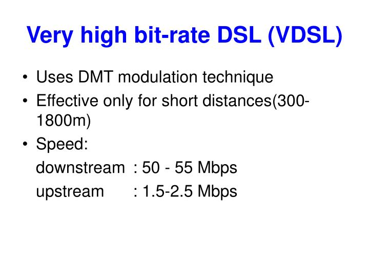 Very high bit-rate DSL (VDSL)