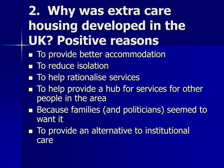 2.  Why was extra care housing developed in the UK? Positive reasons