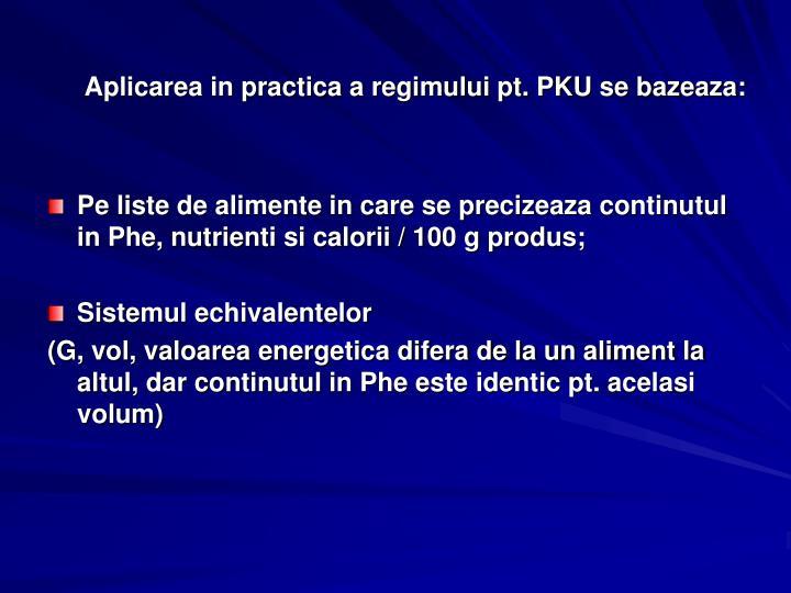 Aplicarea in practica a regimului pt. PKU se bazeaza: