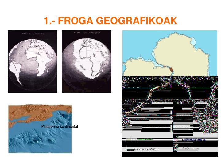 1.- FROGA GEOGRAFIKOAK