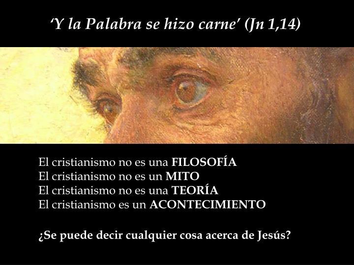 'Y la Palabra se hizo carne' (Jn 1,14)