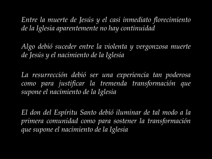 Entre la muerte de Jesús y el casi inmediato florecimiento de la Iglesia aparentemente no hay continuidad