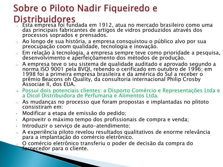 Sobre o Piloto Nadir Fiqueiredo e Distribuidores