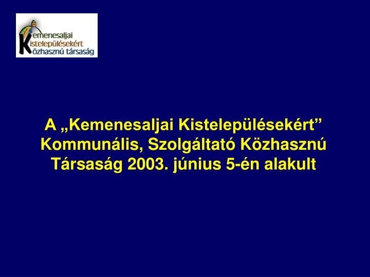 A Kemenesaljai Kisteleplsekrt Kommunlis, Szolgltat Kzhaszn Trsasg 2003. jnius 5-n alakult