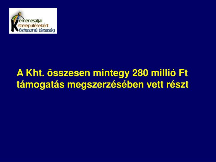 A Kht. sszesen mintegy 280 milli Ft tmogats megszerzsben vett rszt