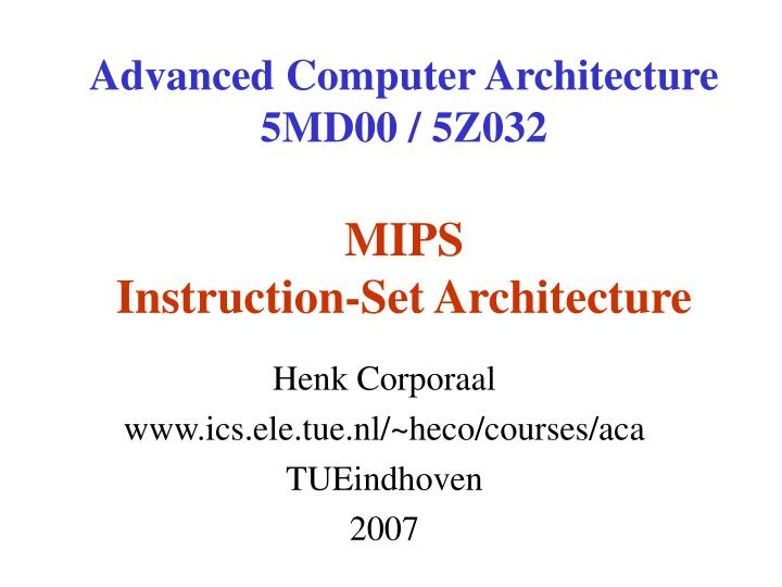 Advanced computer architecture 5md00 5z032 mips instruction set architecture