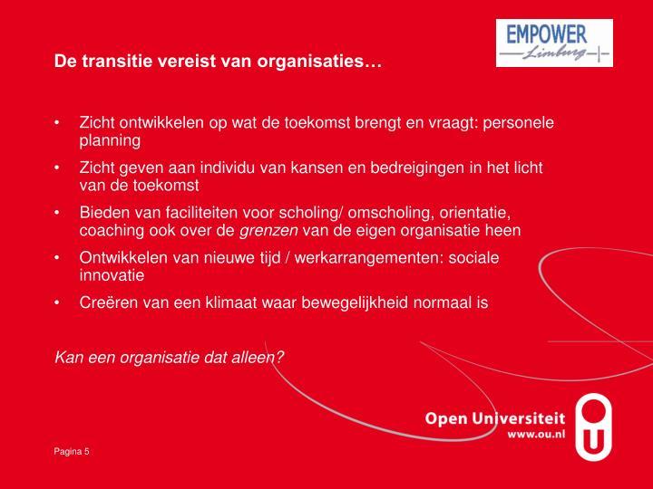 De transitie vereist van organisaties…