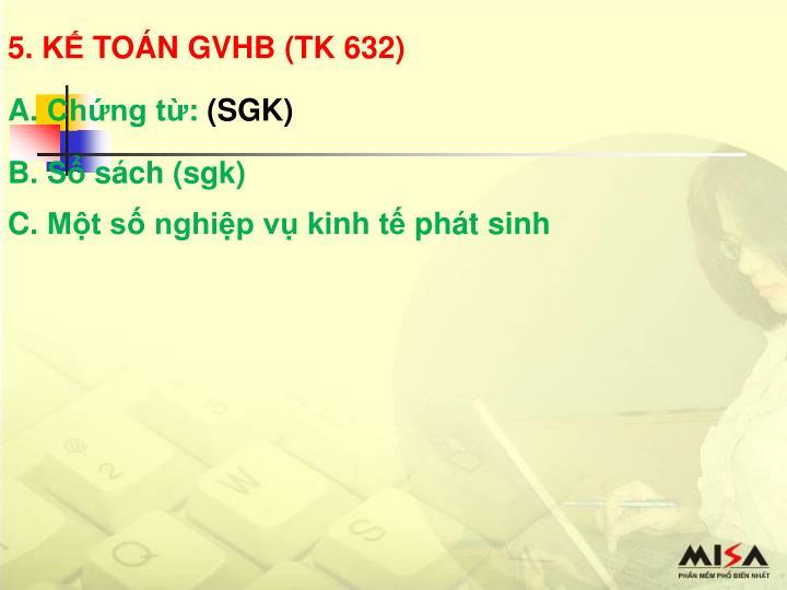 5. KẾ TOÁN GVHB (TK 632)