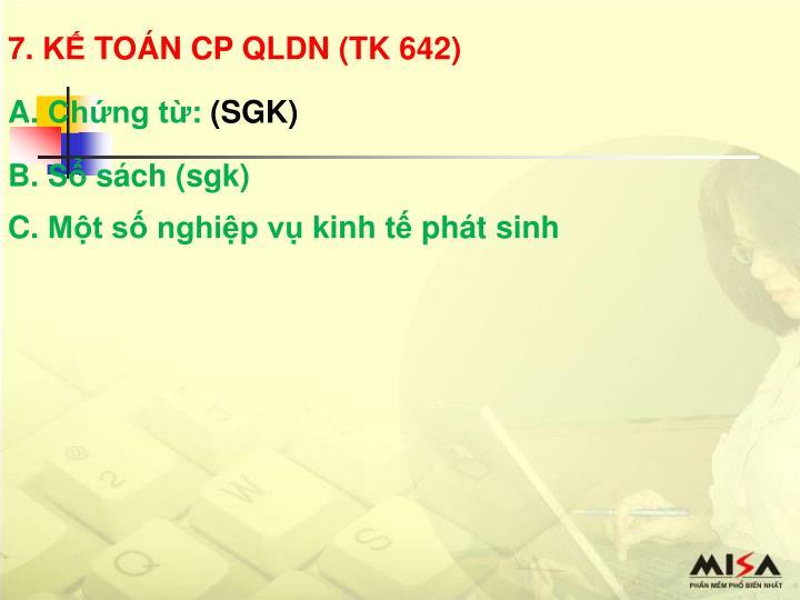 7. KẾ TOÁN CP QLDN (TK 642)