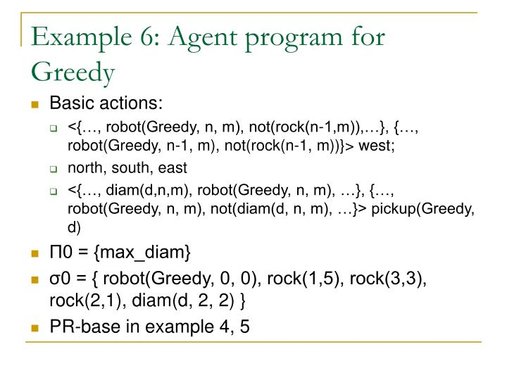 Example 6: Agent program for Greedy
