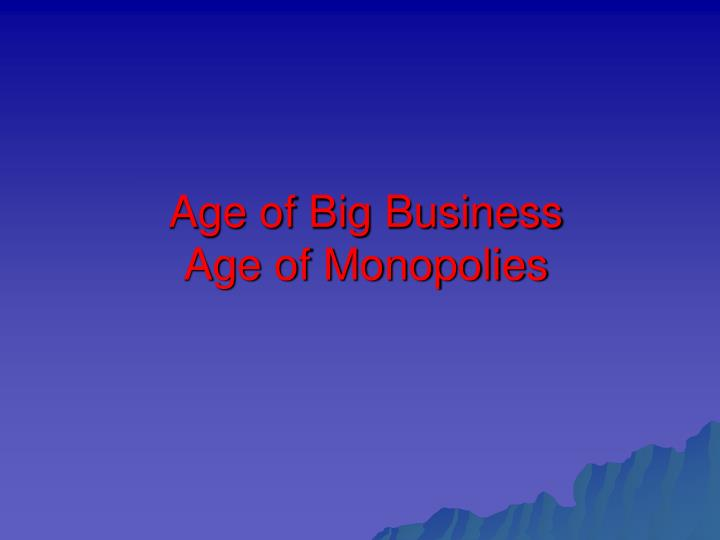 Age of big business age of monopolies