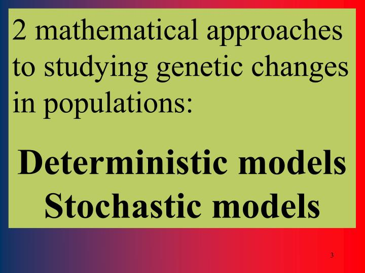 2 mathematical approaches to studying genetic changes in populations: