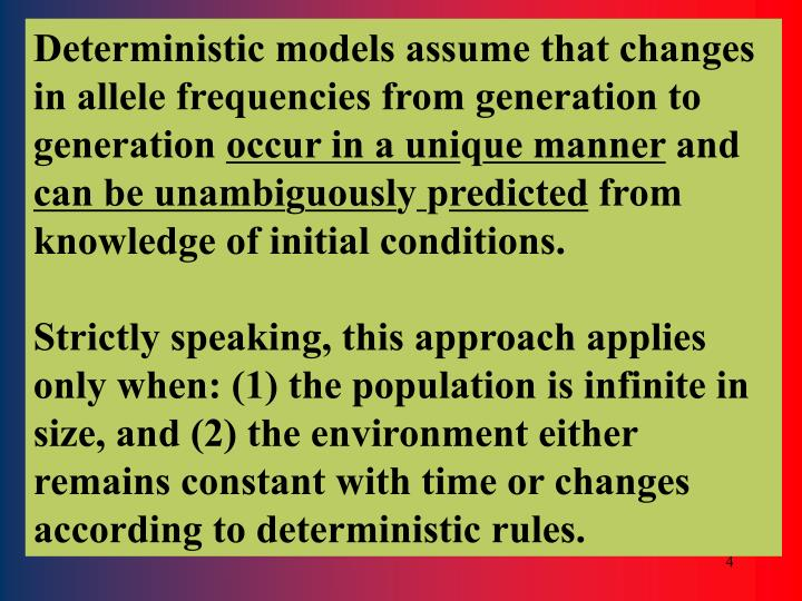Deterministic models assume that changes in allele frequencies from generation to generation