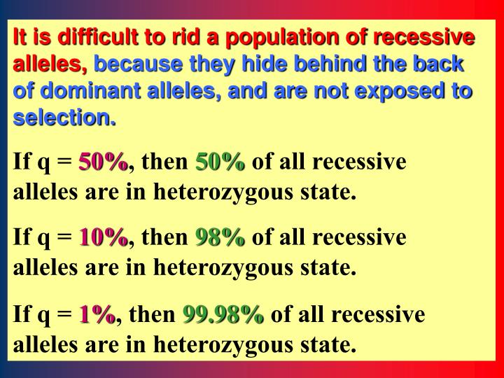 It is difficult to rid a population of recessive alleles,