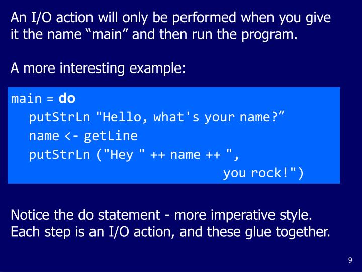 """An I/O action will only be performed when you give it the name """"main"""" and then run the program."""