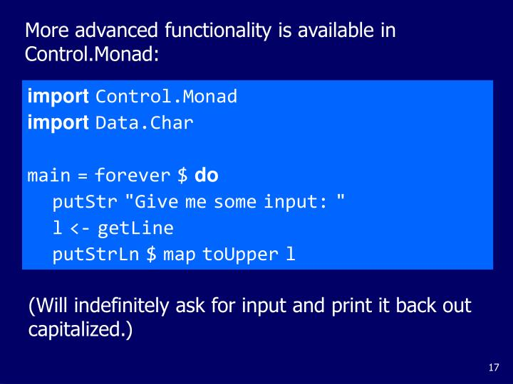 More advanced functionality is available in Control.Monad: