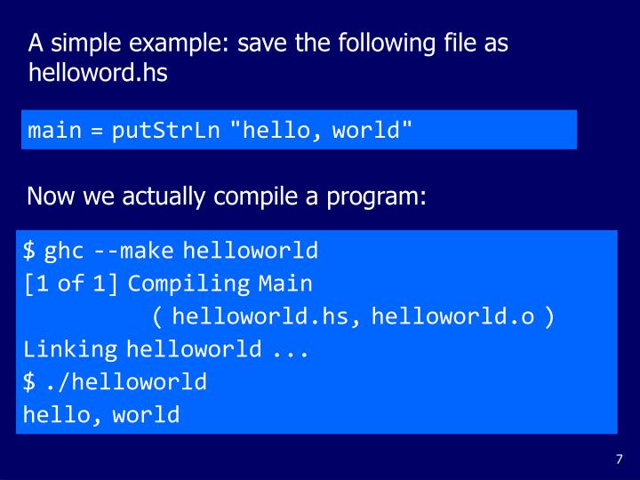 A simple example: save the following file as helloword.hs