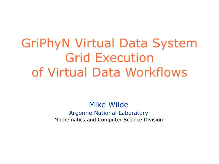 Griphyn virtual data system grid execution of virtual data workflows