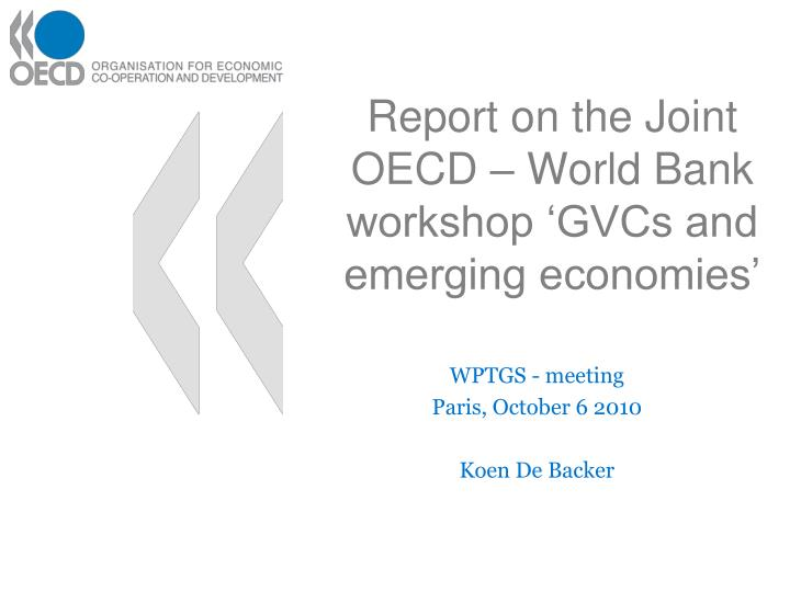 Report on the joint oecd world bank workshop gvcs and emerging economies