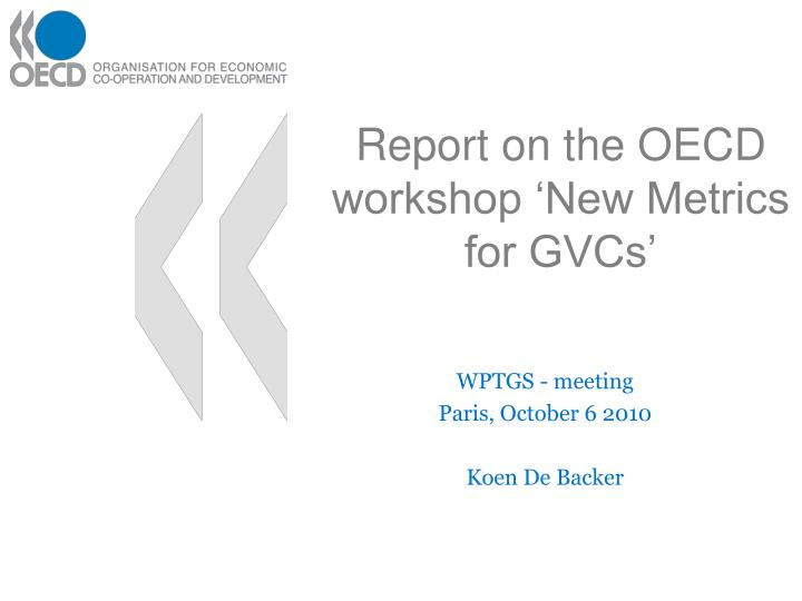 Report on the OECD workshop 'New Metrics for GVCs'